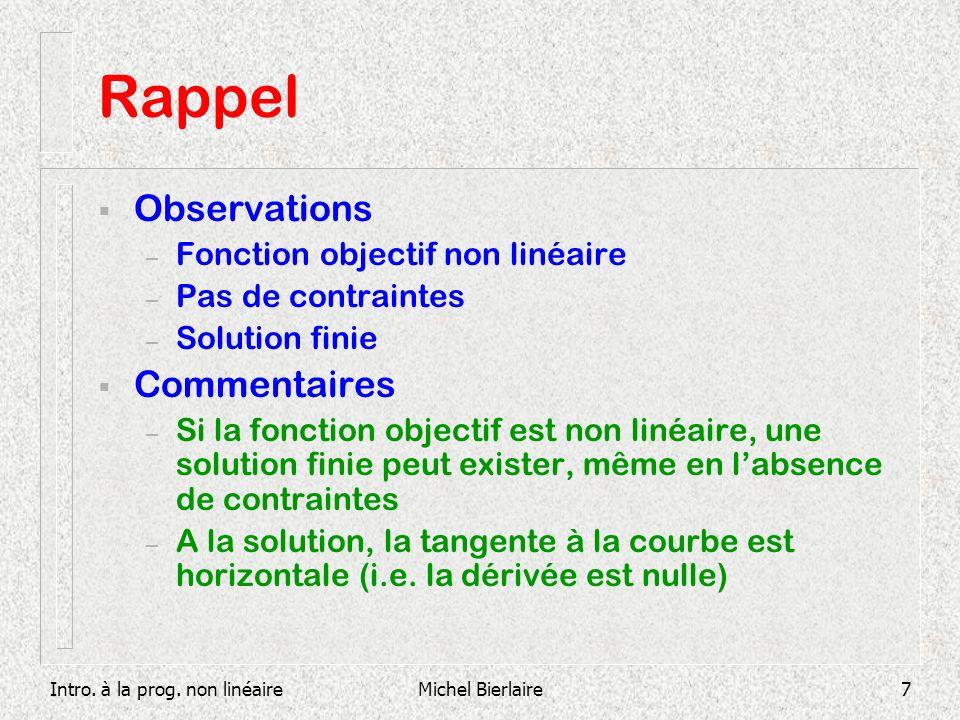 Intro. à la prog. non linéaireMichel Bierlaire7 Rappel Observations – Fonction objectif non linéaire – Pas de contraintes – Solution finie Commentaire