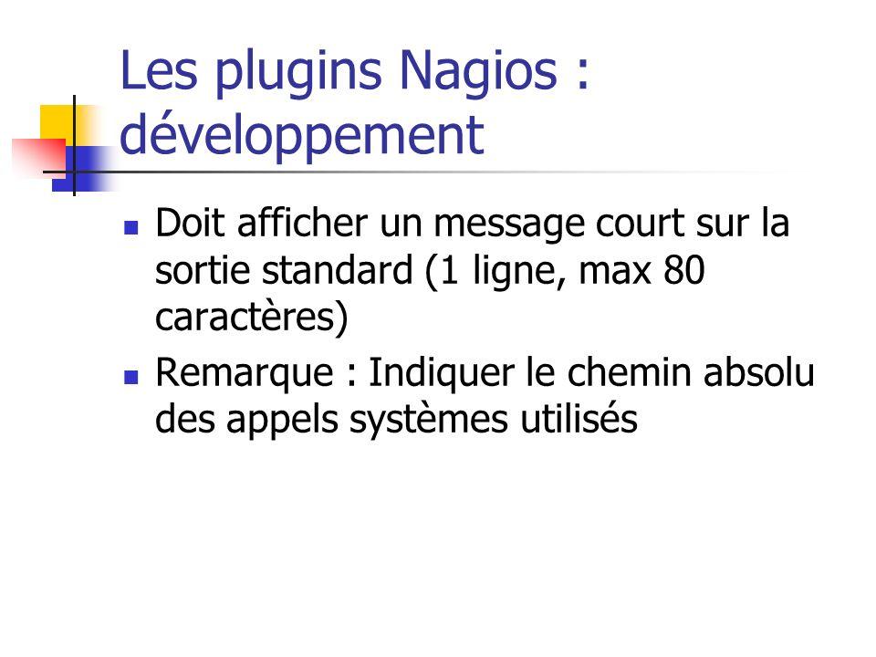 Les plugins Nagios : développement Doit afficher un message court sur la sortie standard (1 ligne, max 80 caractères) Remarque : Indiquer le chemin ab