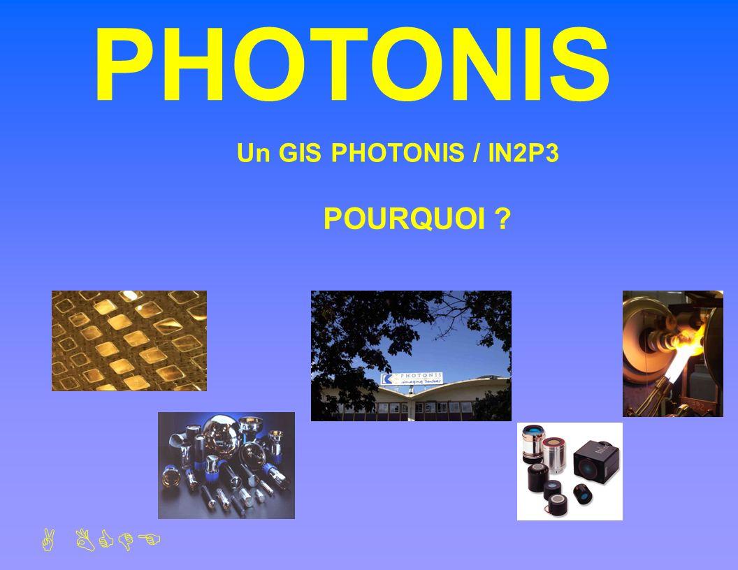 ABCDE PHOTONIS Un GIS PHOTONIS / IN2P3 POURQUOI ?