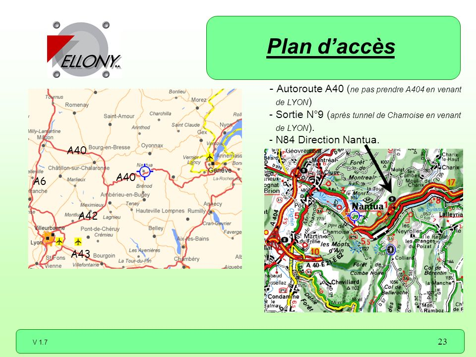 V 1.7 23 A40 A42 A40 A6 A43 Plan daccès - Autoroute A40 ( ne pas prendre A404 en venant de LYON ) - Sortie N°9 ( après tunnel de Chamoise en venant de