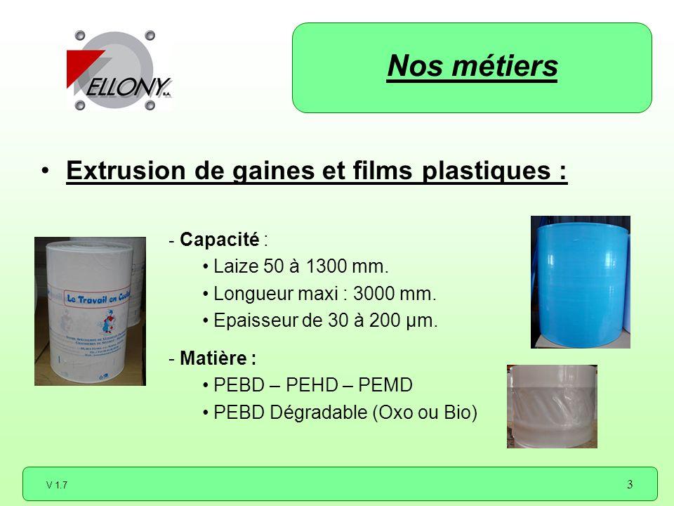 V 1.7 3 Extrusion de gaines et films plastiques : - Capacité : Laize 50 à 1300 mm. Longueur maxi : 3000 mm. Epaisseur de 30 à 200 µm. - Matière : PEBD