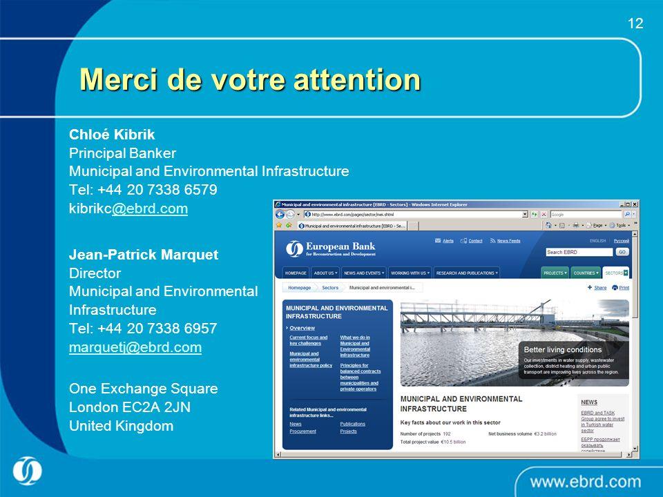12 Merci de votre attention Chloé Kibrik Principal Banker Municipal and Environmental Infrastructure Tel: +44 20 7338 6579 kibrikc@ebrd.com@ebrd.com J