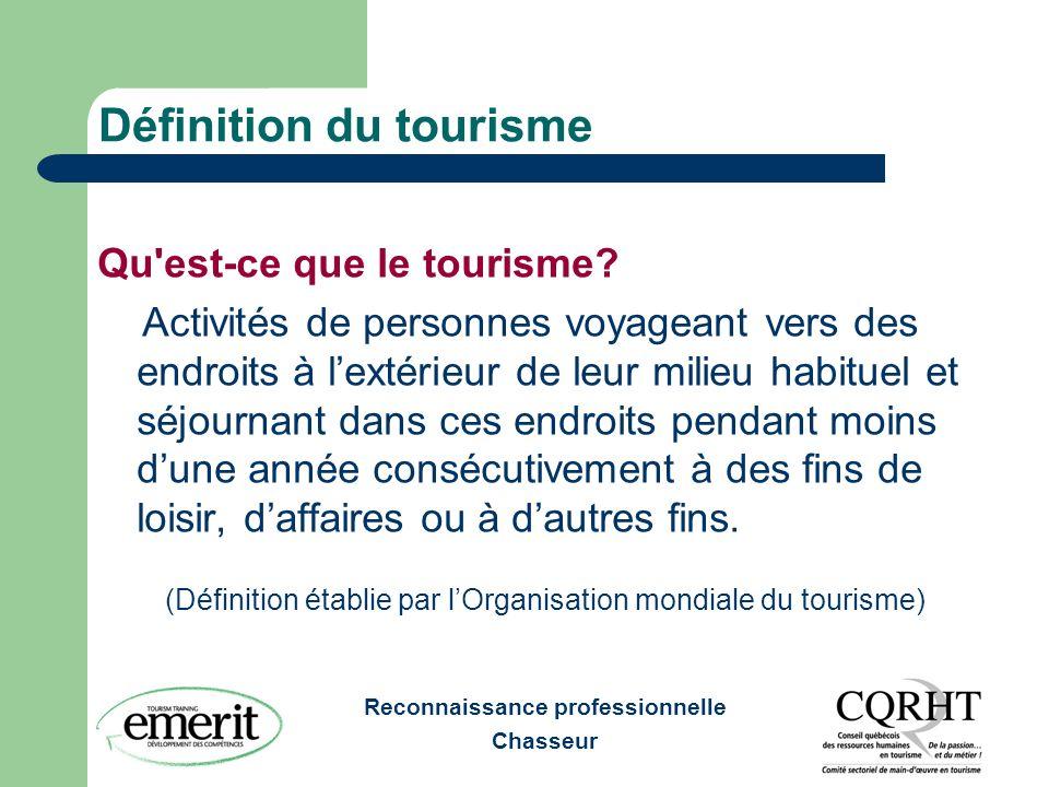 Reconnaissance professionnelle Chasseur Définition du tourisme Qu'est-ce que le tourisme? Activités de personnes voyageant vers des endroits à lextéri