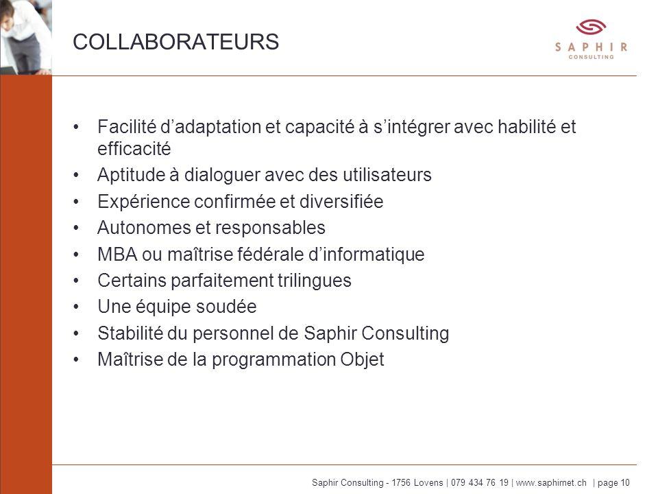 Saphir Consulting - 1756 Lovens | 079 434 76 19 | www.saphirnet.ch | page 10 COLLABORATEURS Facilité dadaptation et capacité à sintégrer avec habilité