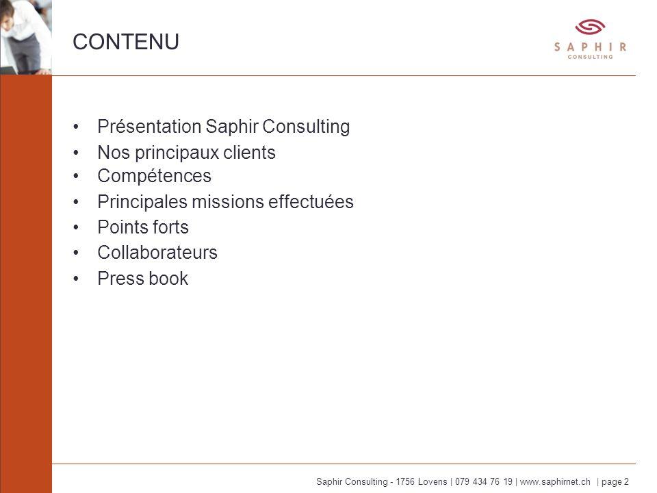 Saphir Consulting - 1756 Lovens | 079 434 76 19 | www.saphirnet.ch | page 2 CONTENU Présentation Saphir Consulting Nos principaux clients Compétences Principales missions effectuées Points forts Collaborateurs Press book