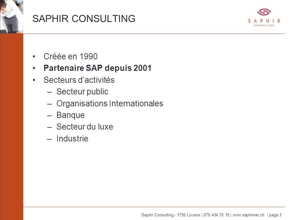 Saphir Consulting - 1756 Lovens | 079 434 76 19 | www.saphirnet.ch | page 3 SAPHIR CONSULTING Créée en 1990 Partenaire SAP depuis 2001 Secteurs dactiv