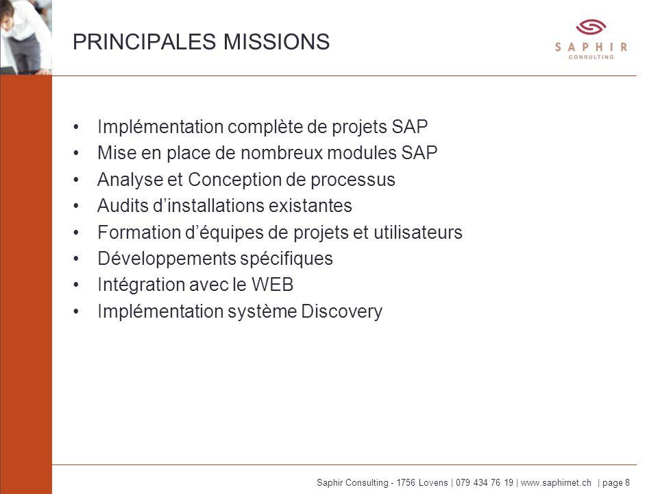 Saphir Consulting - 1756 Lovens | 079 434 76 19 | www.saphirnet.ch | page 8 PRINCIPALES MISSIONS Implémentation complète de projets SAP Mise en place