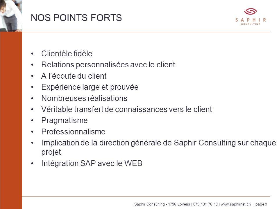Saphir Consulting - 1756 Lovens | 079 434 76 19 | www.saphirnet.ch | page 9 NOS POINTS FORTS Clientèle fidèle Relations personnalisées avec le client