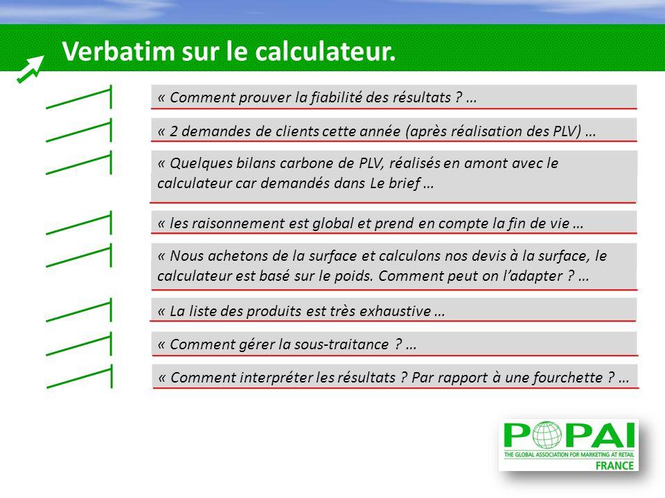 Verbatim sur le calculateur. « Comment prouver la fiabilité des résultats ? … « 2 demandes de clients cette année (après réalisation des PLV) … « les