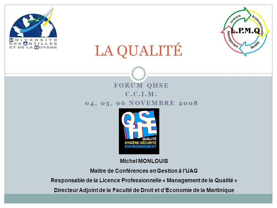 FORUM QHSE C.C.I.M. 04, 05, 06 NOVEMBRE 2008 LA QUALITÉ Michel MONLOUIS Maître de Conférences en Gestion à lUAG Responsable de la Licence Professionne
