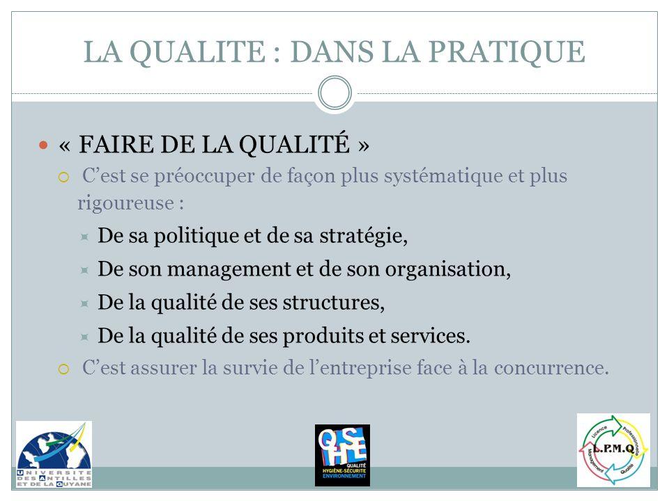 « FAIRE DE LA QUALITÉ » Cest se préoccuper de façon plus systématique et plus rigoureuse : De sa politique et de sa stratégie, De son management et de
