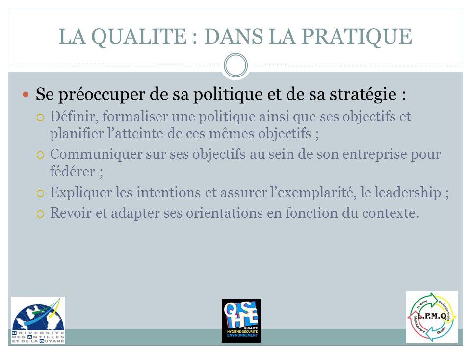 LA QUALITE : DANS LA PRATIQUE Se préoccuper de sa politique et de sa stratégie : Définir, formaliser une politique ainsi que ses objectifs et planifie