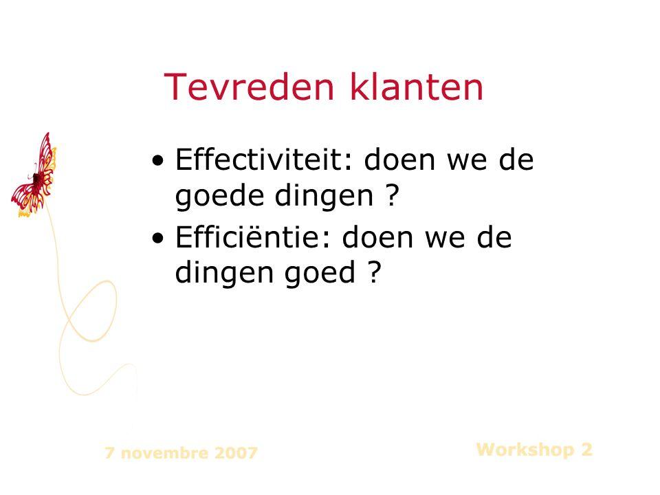 Effectiviteit: doen we de goede dingen Efficiëntie: doen we de dingen goed Tevreden klanten