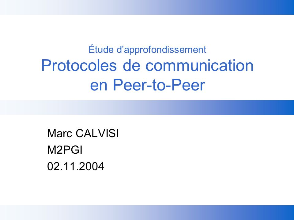 Étude dapprofondissement Protocoles de communication en Peer-to-Peer Marc CALVISI M2PGI 02.11.2004