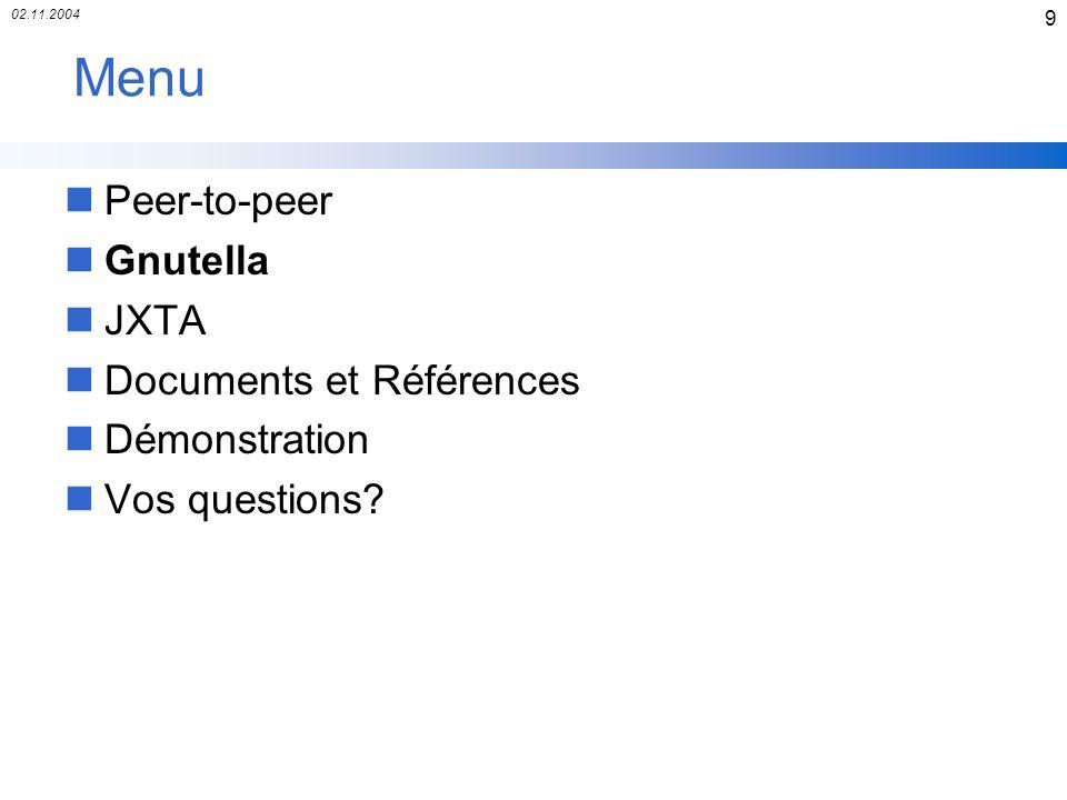 02.11.2004 10 Gnutella - Introduction nProtocole pour échanger des fichiers nDéveloppé par NullSoft nUtilisé par : BearShare, Limewire, GTK Gnutella nPeer nommé servant Rôle : client et/ou serveur