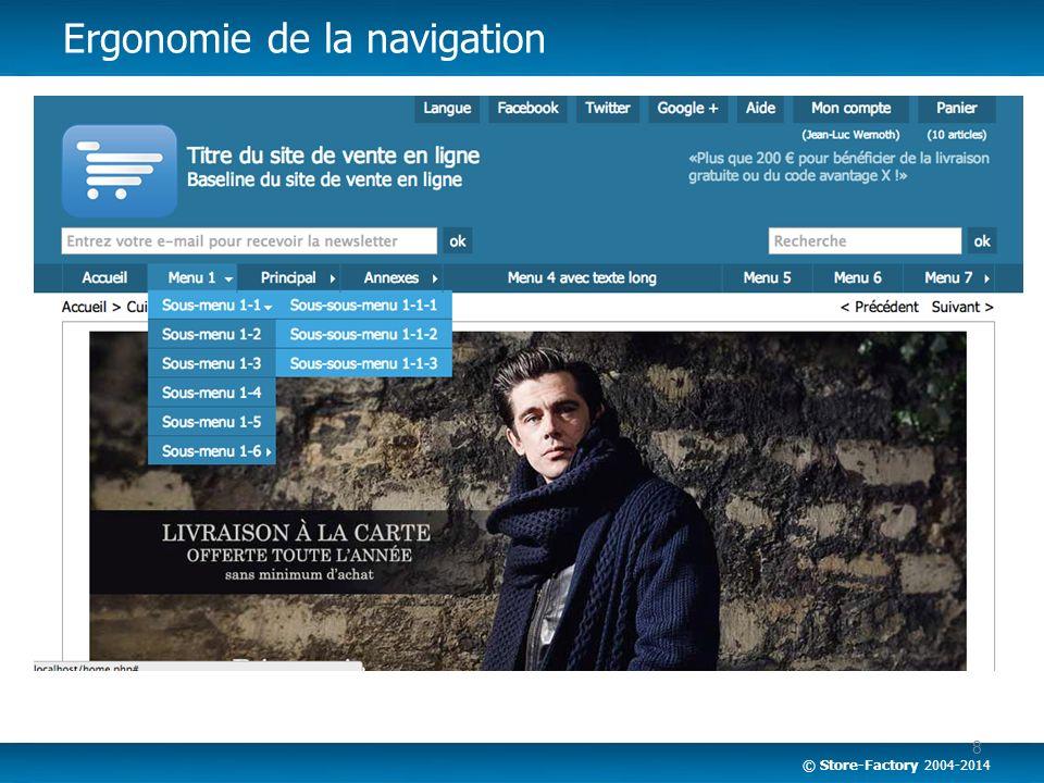 © Store-Factory 2004-2014 8 Ergonomie de la navigation