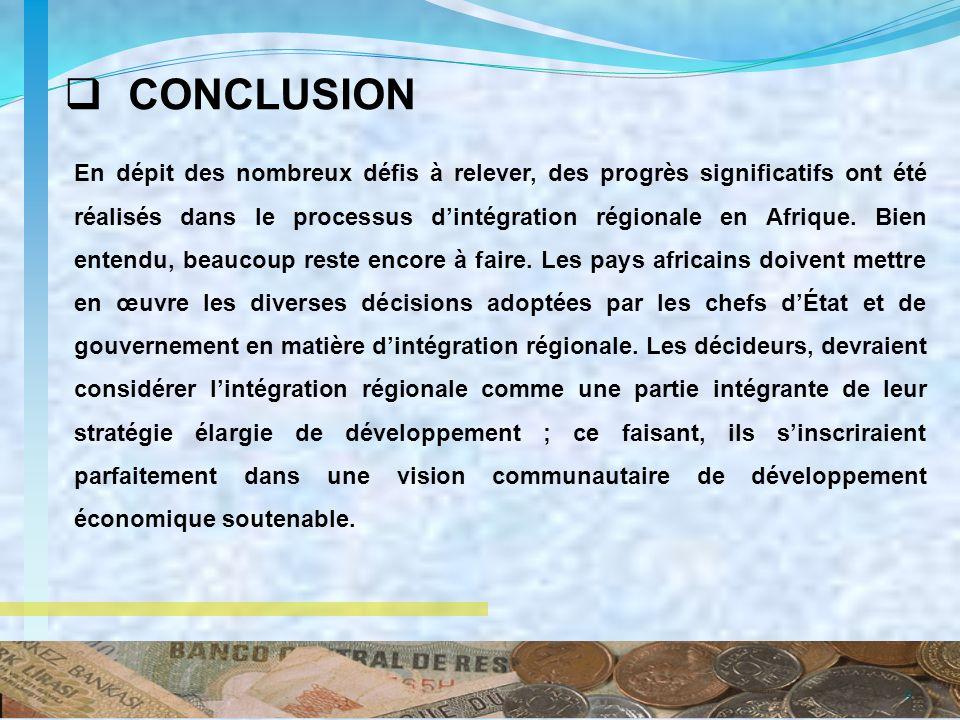 9 CONCLUSION En dépit des nombreux défis à relever, des progrès significatifs ont été réalisés dans le processus dintégration régionale en Afrique. Bi