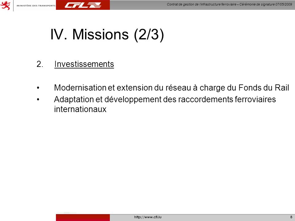 Contrat de gestion de linfrastructure ferroviaire – Cérémonie de signature 07/05/2009 http://www.cfl.lu8 IV.