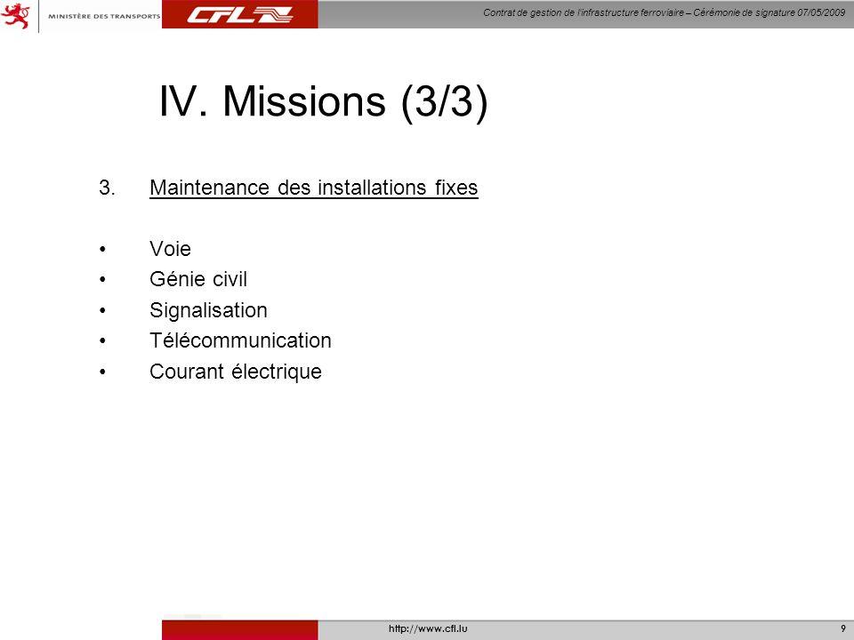 Contrat de gestion de linfrastructure ferroviaire – Cérémonie de signature 07/05/2009 http://www.cfl.lu10 entrée en vigueur du contrat: le 1er janvier 2010 V.