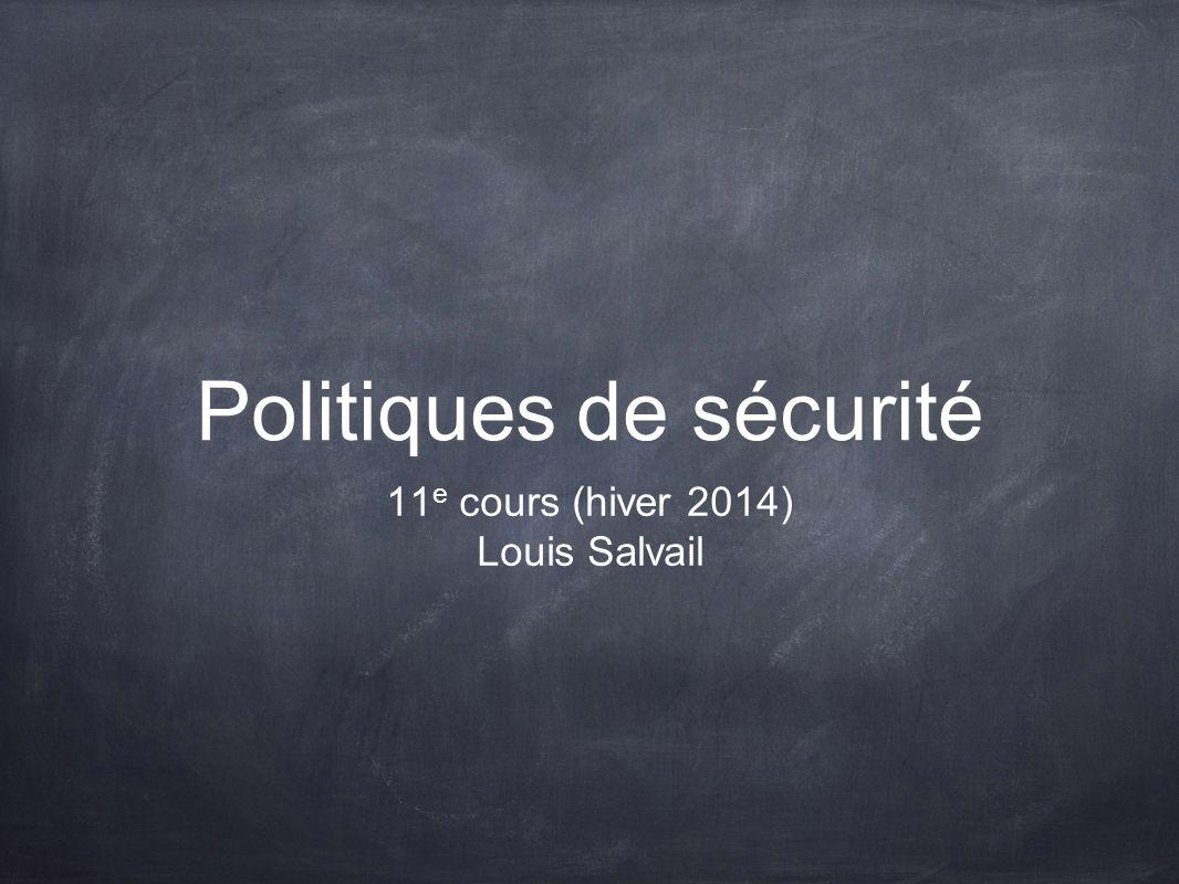 Politiques de sécurité 11 e cours (hiver 2014) Louis Salvail