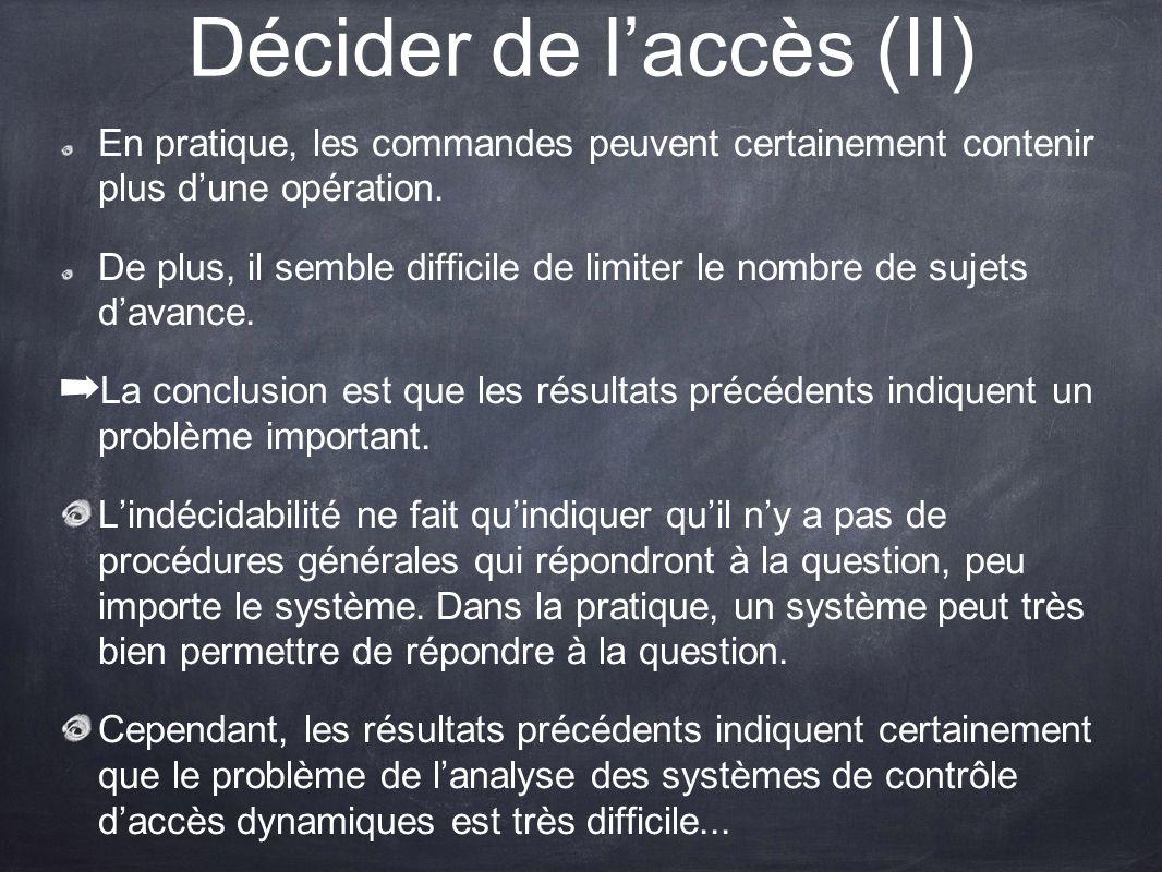 Décider de laccès (II) En pratique, les commandes peuvent certainement contenir plus dune opération. De plus, il semble difficile de limiter le nombre