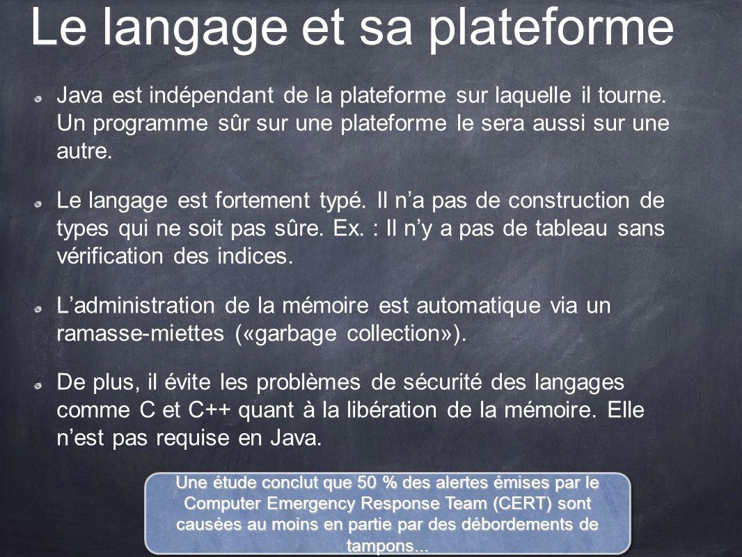Le langage et sa plateforme Java est indépendant de la plateforme sur laquelle il tourne. Un programme sûr sur une plateforme le sera aussi sur une au