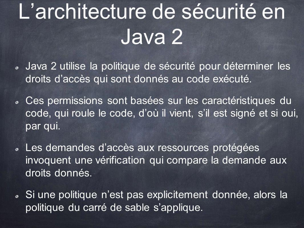 Larchitecture de sécurité en Java 2 Java 2 utilise la politique de sécurité pour déterminer les droits daccès qui sont donnés au code exécuté. Ces per