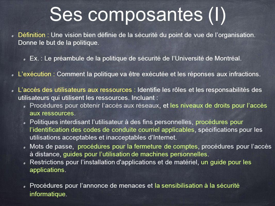 Ses composantes (I) Définition : Une vision bien définie de la sécurité du point de vue de lorganisation. Donne le but de la politique. Ex. : Le préam
