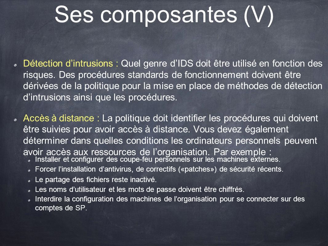 Ses composantes (V) Détection dintrusions : Quel genre dIDS doit être utilisé en fonction des risques. Des procédures standards de fonctionnement doiv