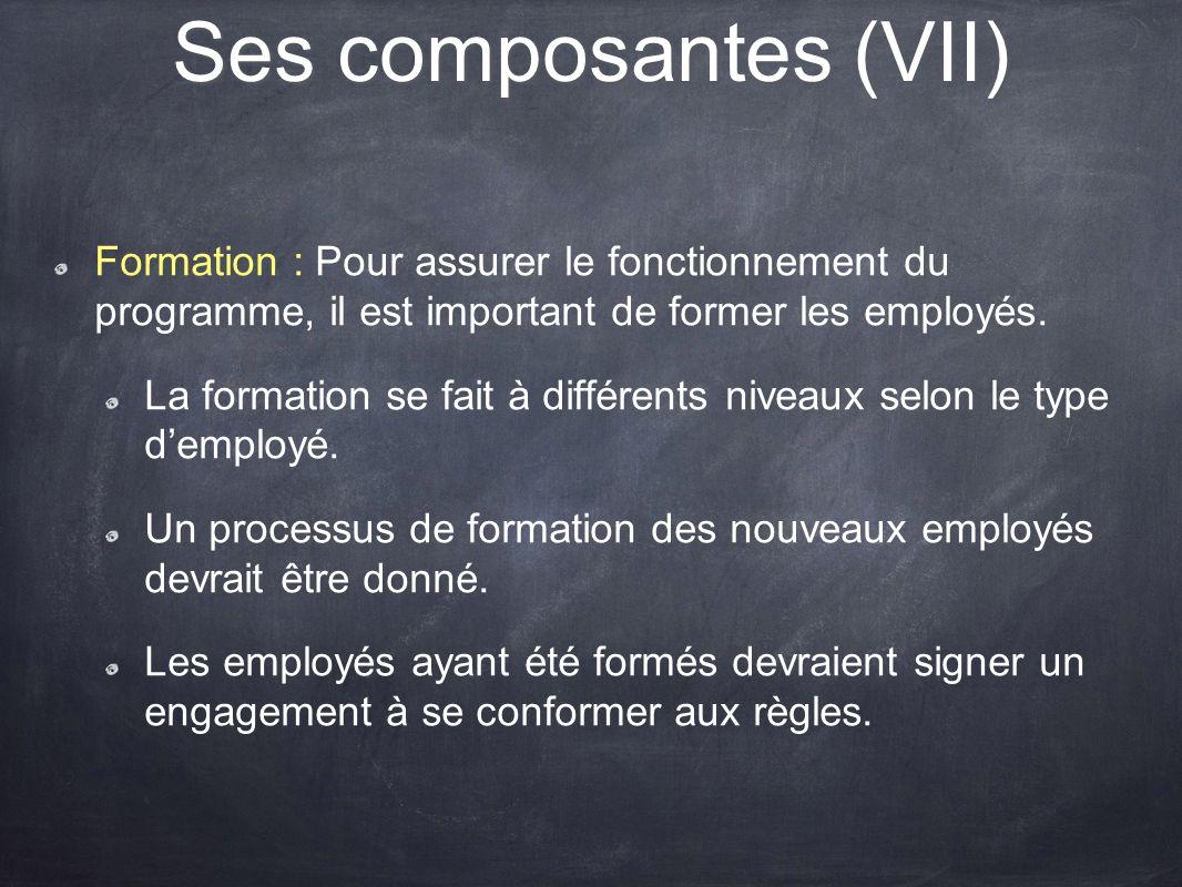 Ses composantes (VII) Formation : Pour assurer le fonctionnement du programme, il est important de former les employés. La formation se fait à différe