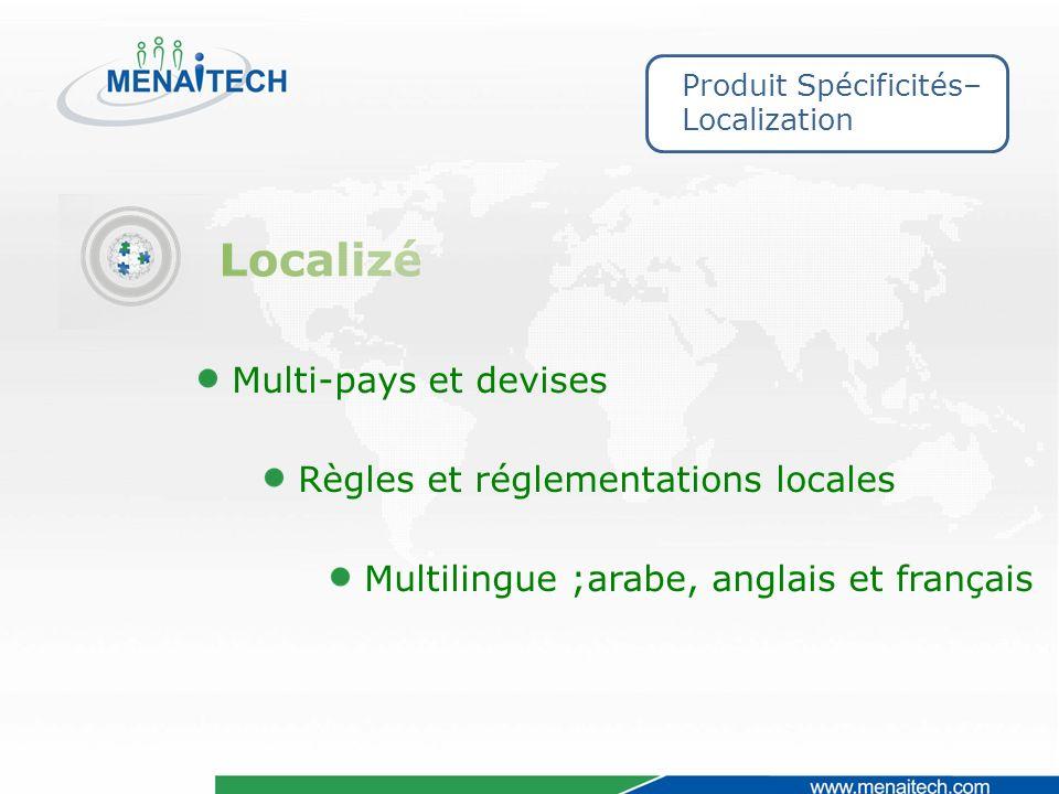 Multi-pays et devises Multilingue ;arabe, anglais et français Produit Spécificités– Localization Règles et réglementations locales
