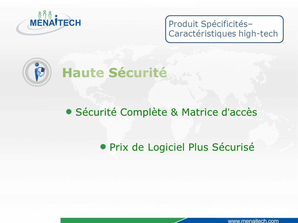 Sécurité Complète & Matrice daccès Prix de Logiciel Plus Sécurisé Produit Spécificités– Caractéristiques high-tech