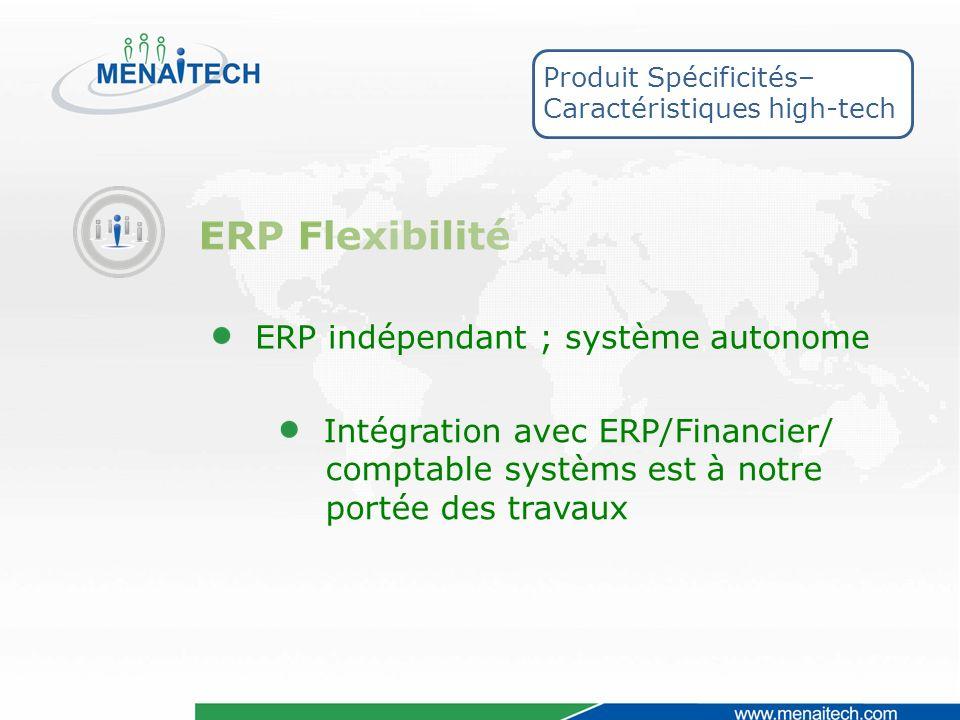 ERP indépendant ; système autonome Intégration avec ERP/Financier/ comptable systèms est à notre portée des travaux Produit Spécificités– Caractéristiques high-tech