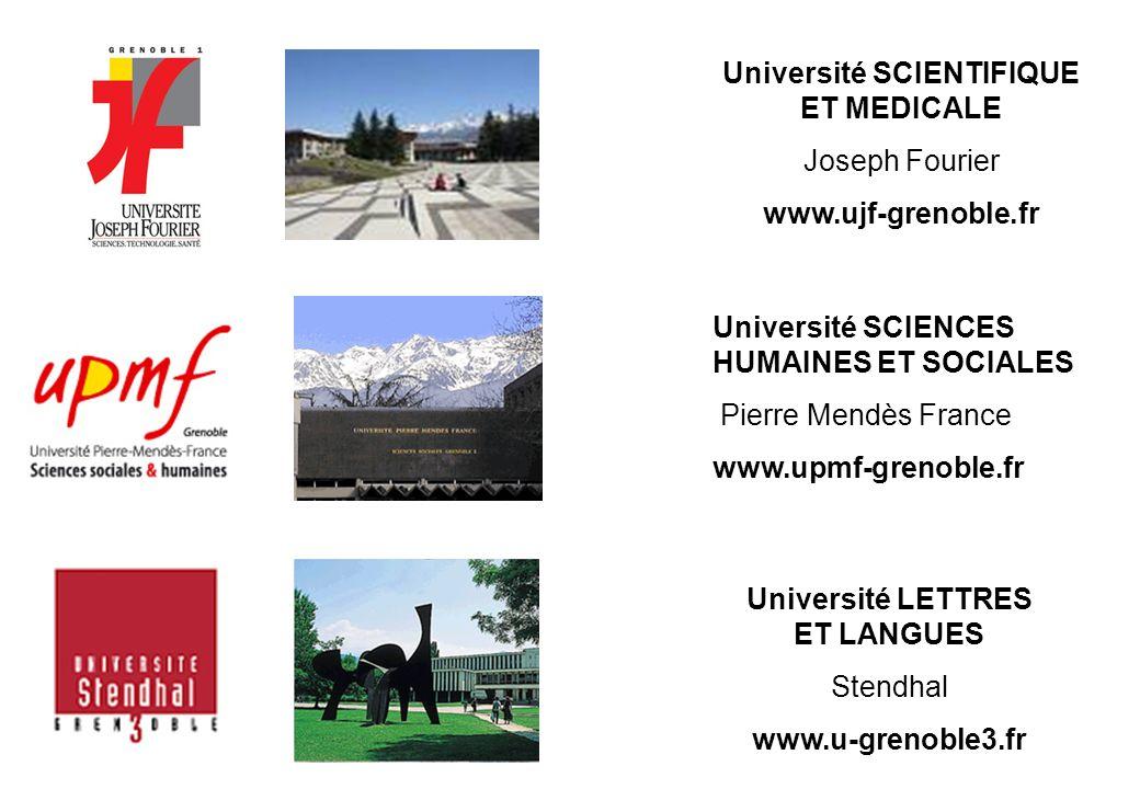 Université SCIENTIFIQUE ET MEDICALE Joseph Fourier www.ujf-grenoble.fr Université SCIENCES HUMAINES ET SOCIALES Pierre Mendès France www.upmf-grenoble.fr Université LETTRES ET LANGUES Stendhal www.u-grenoble3.fr