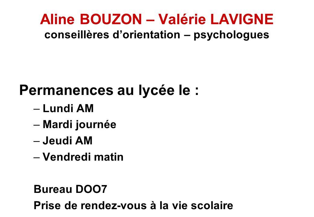 Aline BOUZON – Valérie LAVIGNE conseillères dorientation – psychologues Permanences au lycée le : –Lundi AM –Mardi journée –Jeudi AM –Vendredi matin B