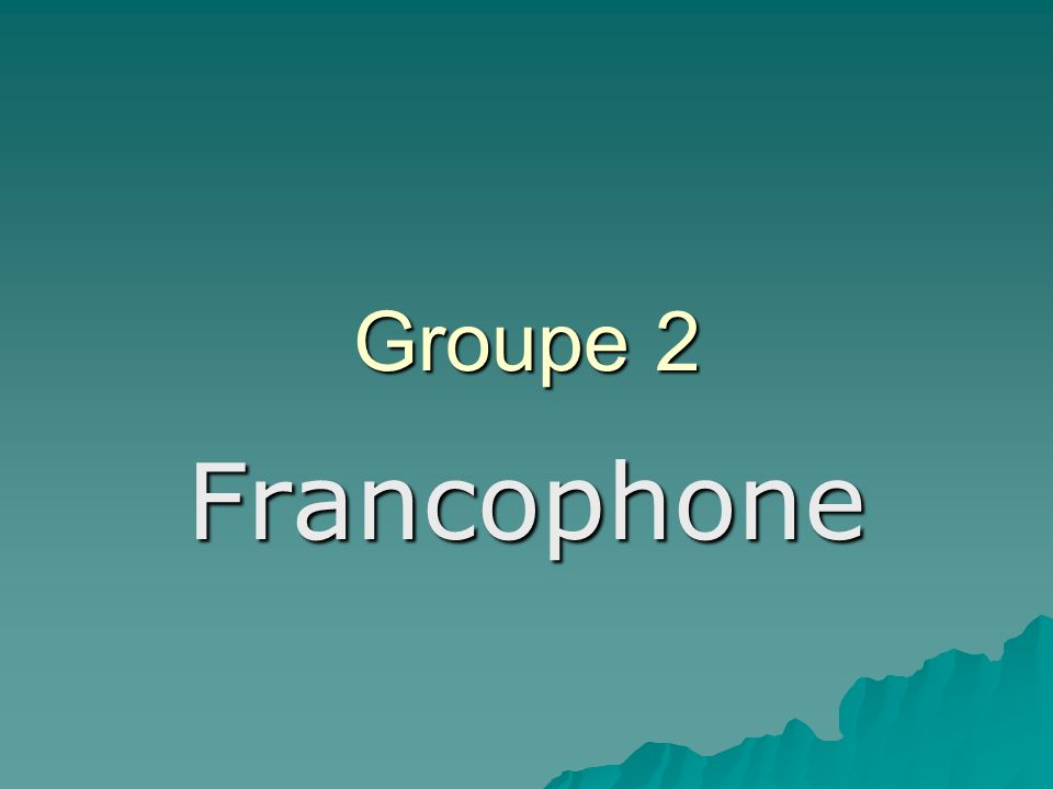 Groupe 2 Francophone