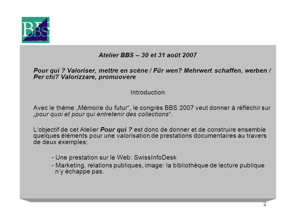 2 Atelier BBS – 30 et 31 août 2007 Pour qui . Valoriser, mettre en scène / Für wen.