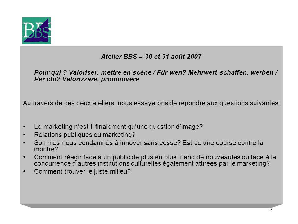3 Atelier BBS – 30 et 31 août 2007 Pour qui ? Valoriser, mettre en scène / Für wen? Mehrwert schaffen, werben / Per chi? Valorizzare, promuovere Au tr