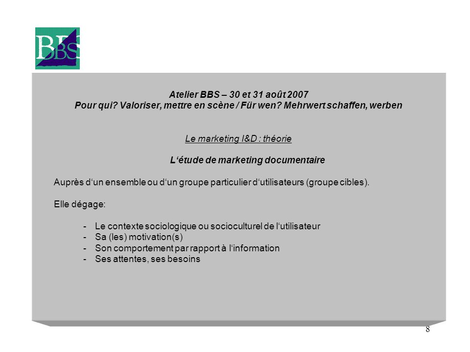 8 Atelier BBS – 30 et 31 août 2007 Pour qui. Valoriser, mettre en scène / Für wen.