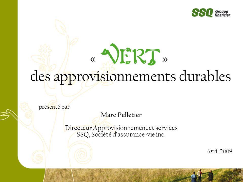 « » des approvisionnements durables présenté par Marc Pelletier Directeur Approvisionnement et services SSQ, Société dassurance-vie inc. Avril 2009