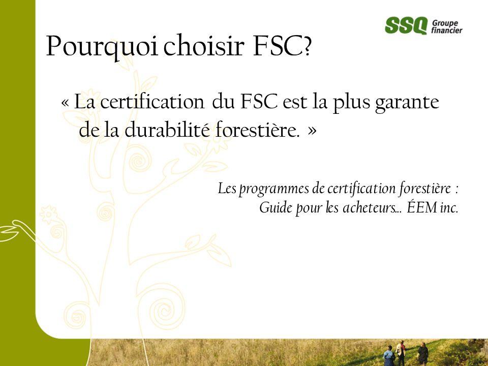 Pourquoi choisir FSC? « La certification du FSC est la plus garante de la durabilité forestière. » Les programmes de certification forestière : Guide
