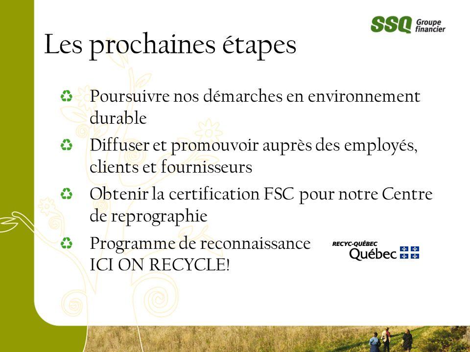 Les prochaines étapes Poursuivre nos démarches en environnement durable Diffuser et promouvoir auprès des employés, clients et fournisseurs Obtenir la
