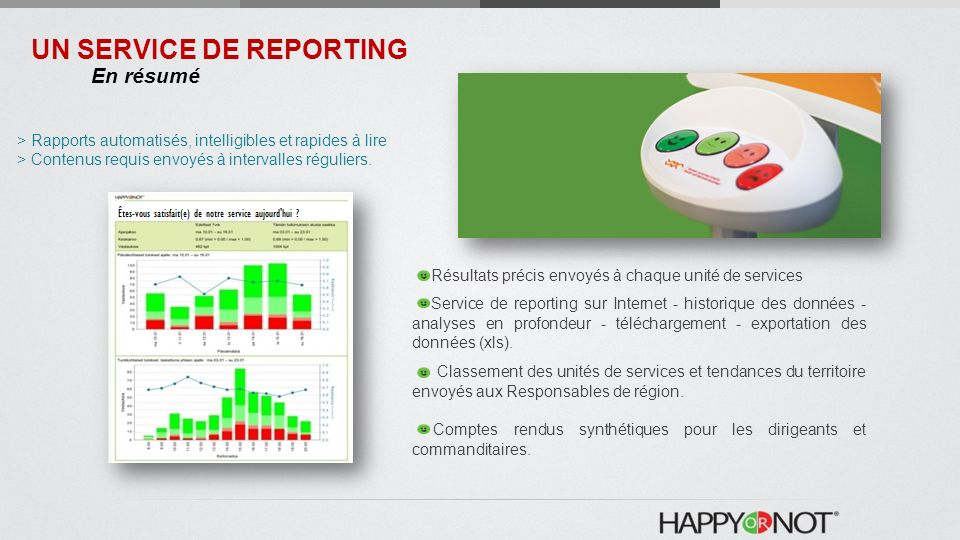 Résultats précis envoyés à chaque unité de services Service de reporting sur Internet - historique des données - analyses en profondeur - téléchargement - exportation des données (xls).