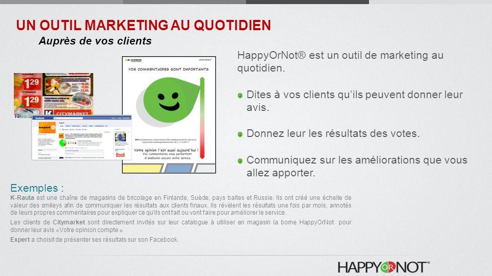 Signalétique : communiquez autour de la solution HappyOrNot UN OUTIL MARKETING AU QUOTIDIEN Auprès de vos clients