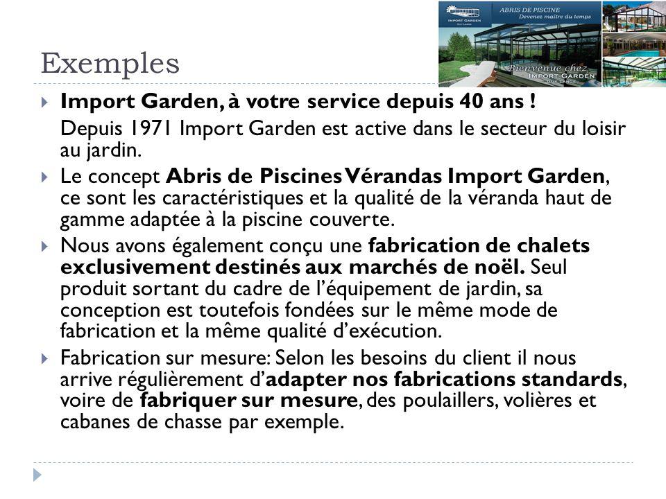 Exemples Import Garden, à votre service depuis 40 ans ! Depuis 1971 Import Garden est active dans le secteur du loisir au jardin. Le concept Abris de