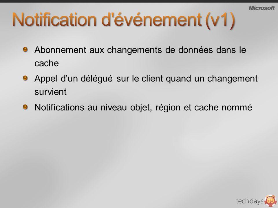 Abonnement aux changements de données dans le cache Appel dun délégué sur le client quand un changement survient Notifications au niveau objet, région et cache nommé