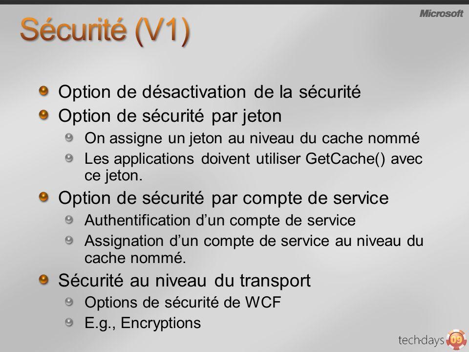 Option de désactivation de la sécurité Option de sécurité par jeton On assigne un jeton au niveau du cache nommé Les applications doivent utiliser GetCache() avec ce jeton.