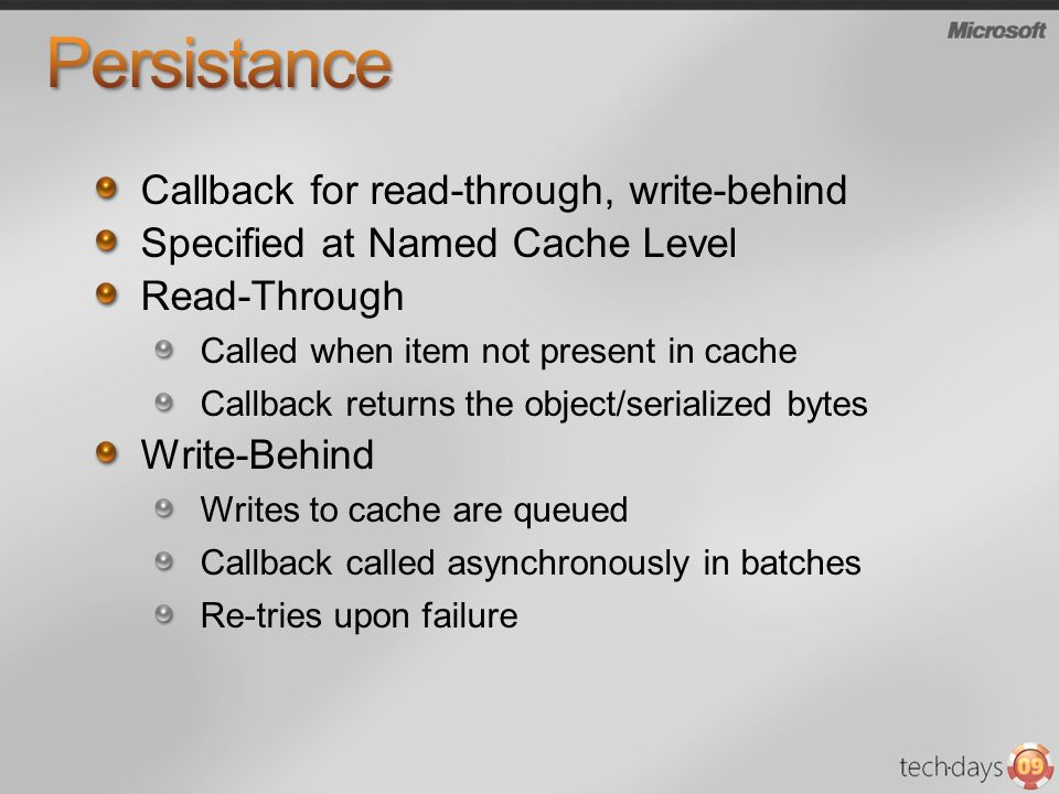Callback for read-through, write-behind Specified at Named Cache Level Read-Through Called when item not present in cache Callback returns the object/