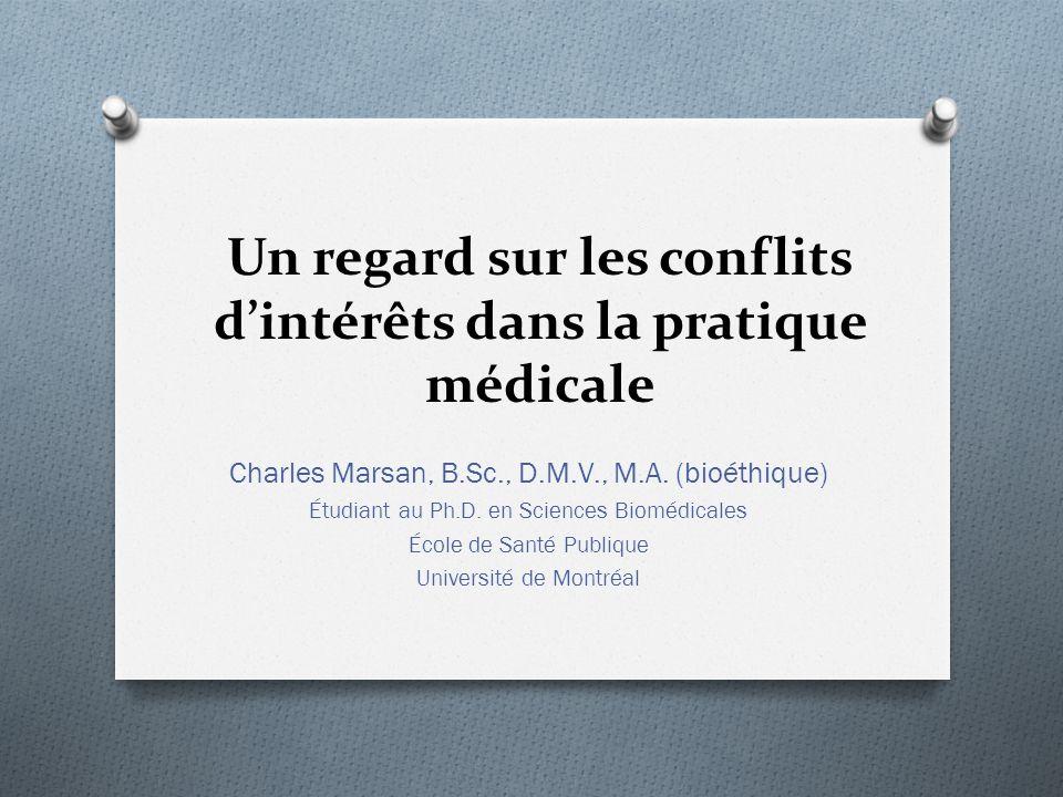 Un regard sur les conflits dintérêts dans la pratique médicale Charles Marsan, B.Sc., D.M.V., M.A.