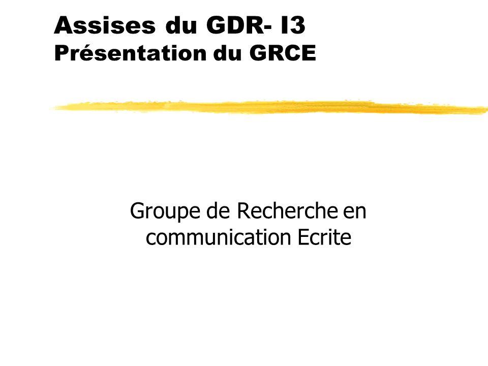 Assises du GDR- I3 Présentation du GRCE Groupe de Recherche en communication Ecrite